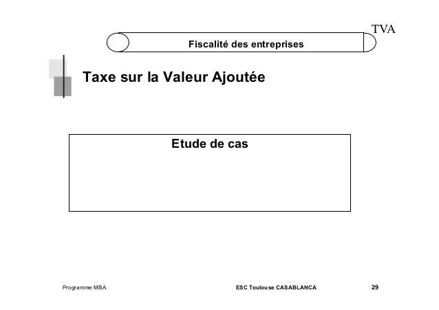 TVA Fiscalité des entreprises  Taxe sur la Valeur Ajoutée  Etude de cas  Programme MBA  ESC Toulouse CASABLANCA  29