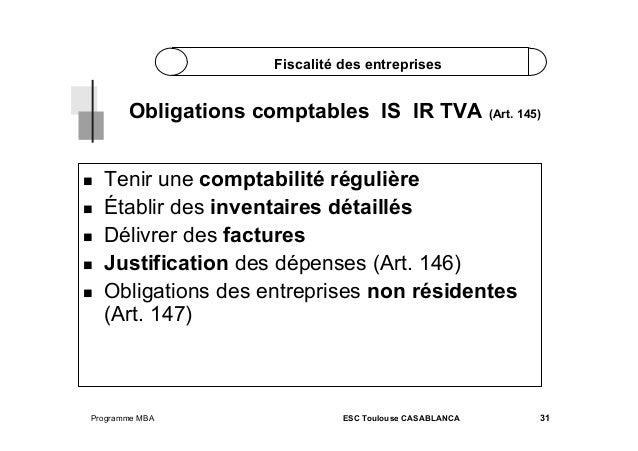 Fiscalité des entreprises  Obligations comptables IS IR TVA (Art. 145)       Tenir une comptabilité régulière Ét...