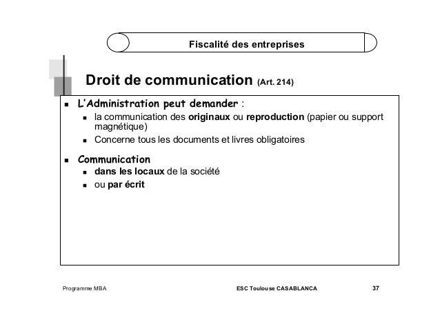 Fiscalité des entreprises  Droit de communication (Art. 214)   L'Administration peut demander :       la communica...