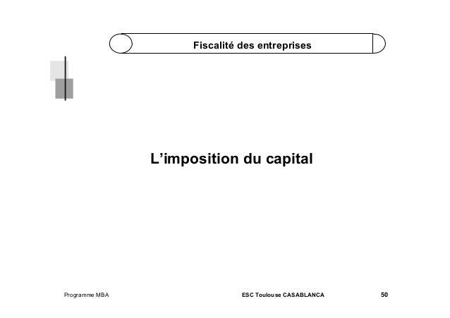 Fiscalité des entreprises  L'imposition du capital  Programme MBA  ESC Toulouse CASABLANCA  50