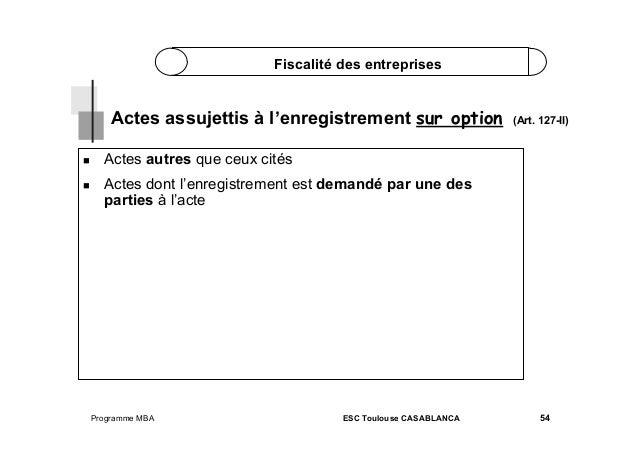 Fiscalité des entreprises  Actes assujettis à l'enregistrement sur option    (Art. 127-II)  Actes autres que ceux cité...