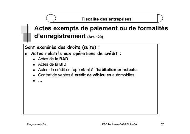 Fiscalité des entreprises  Actes exempts de paiement ou de formalités d'enregistrement (Art. 129) Sont exonérés des droits...