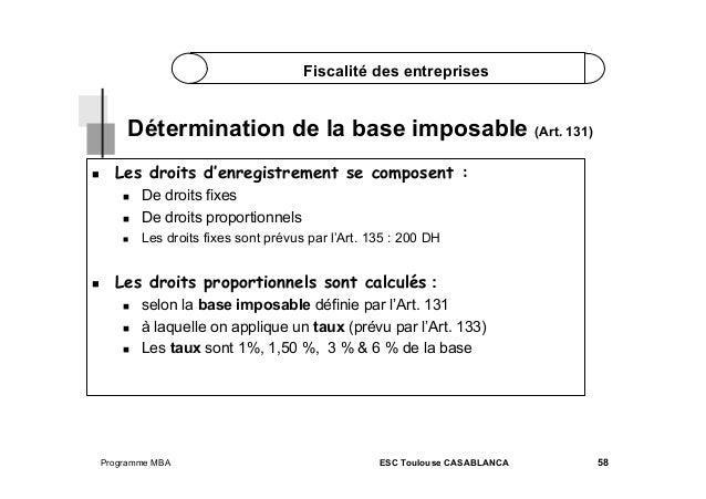 Fiscalité des entreprises  Détermination de la base imposable (Art. 131)   Les droits d'enregistrement se composent : ...