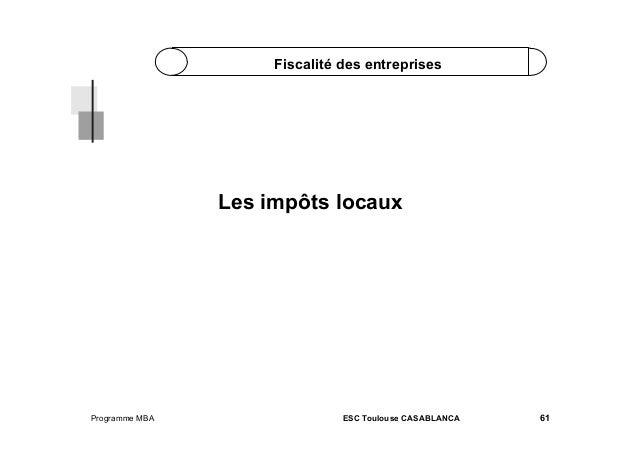 Fiscalité des entreprises  Les impôts locaux  Programme MBA  ESC Toulouse CASABLANCA  61