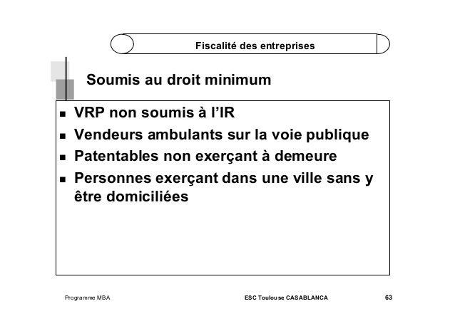 Fiscalité des entreprises  Soumis au droit minimum      VRP non soumis à l'IR Vendeurs ambulants sur la voie publi...