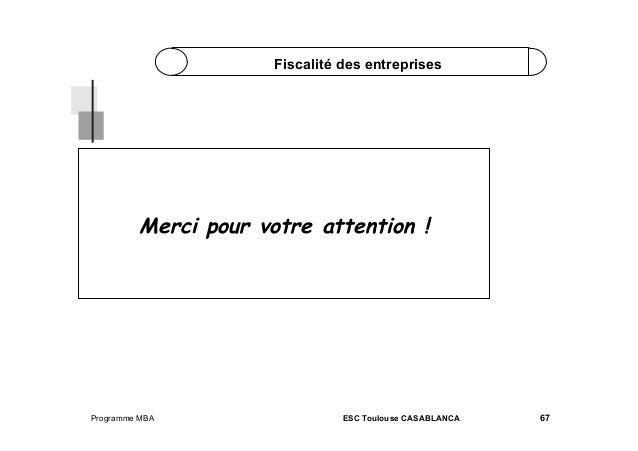 Fiscalité des entreprises  Merci pour votre attention !  Programme MBA  ESC Toulouse CASABLANCA  67