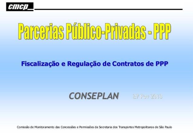 Fiscalização e Regulação de Contratos de PPP                                    CONSEPLAN                                 ...