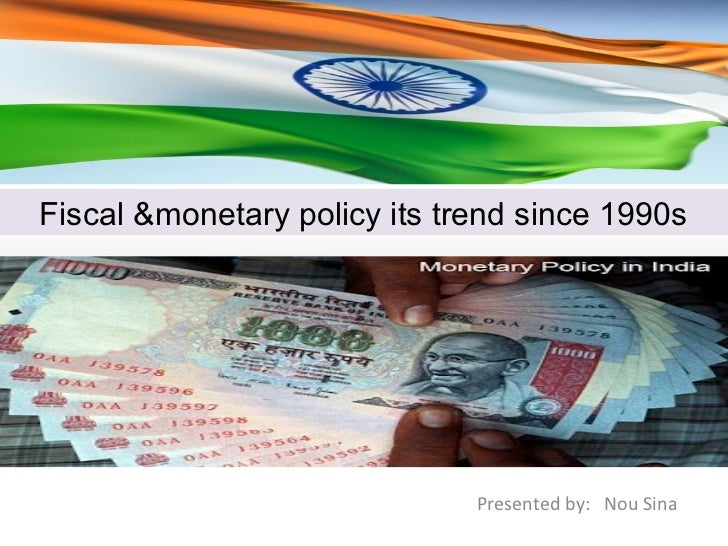 Fiscal &monetary policy its trend since 1990s                              Presented by: Nou Sina