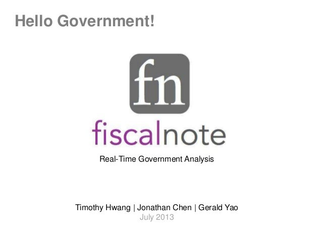 Real-Time Government Analysis Timothy Hwang | Jonathan Chen | Gerald Yao July 2013 Hello Government!