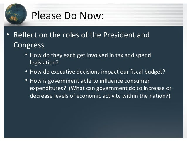 Please Do Now:• Reflect on the roles of the President and  Congress     • How do they each get involved in tax and spend  ...