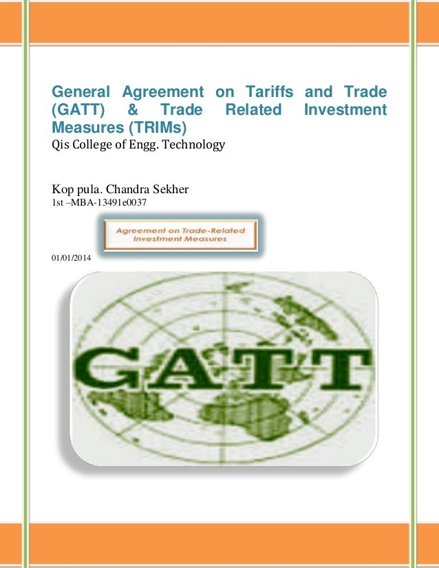 General Agreement on Tariffs and Trade (GATT) & Trade Related Investment Measures (TRIMs) Qis College of Engg. Technology ...