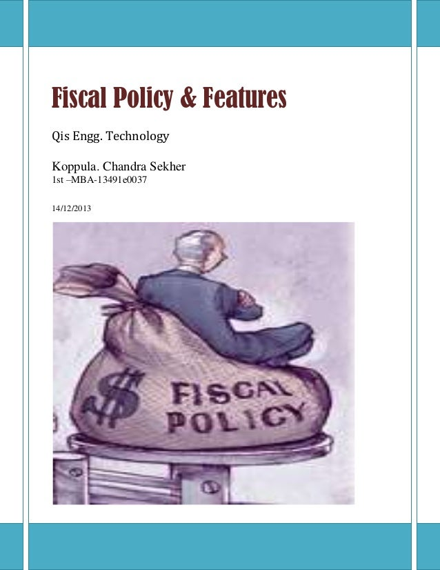 Fiscal Policy & Features Qis Engg. Technology Koppula. Chandra Sekher 1st –MBA-13491e0037 14/12/2013