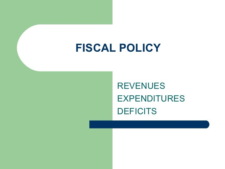 FISCAL POLICY REVENUES  EXPENDITURES DEFICITS