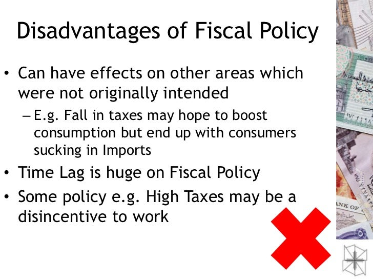disadvantages of fiscal policy If fiscal policy is to be understood as an increase in government spending, crowding out is a major disadvantage this is the phenomena whereby, in a flexible.