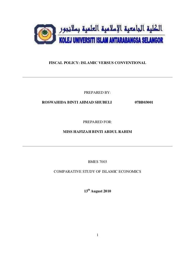 FISCAL POLICY: ISLAMIC VERSUS CONVENTIONAL                 PREPARED BY:ROSWAHIDA BINTI AHMAD SHUBELI            07BB03001 ...