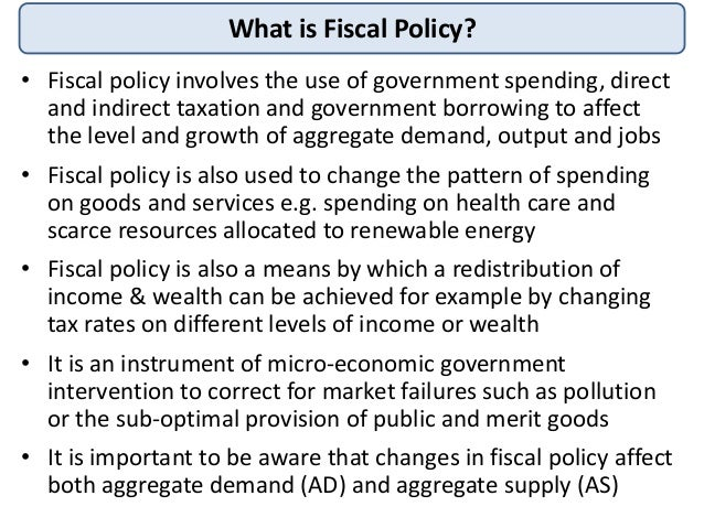 the fiscal policy We need to emphasize that fiscal policy is the use of government spending and tax policy to alter the economy fiscal policy does not include all spending (such as the increase in spending that accompanies a war.