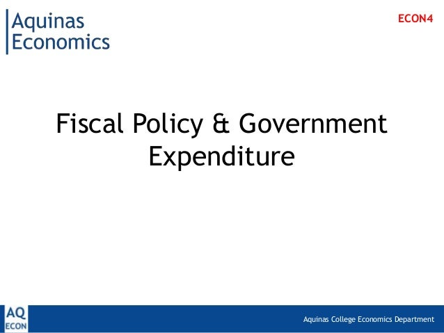 ECON4Fiscal Policy & Government        Expenditure                   Aquinas College Economics Department