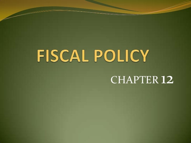 FISCAL POLICY<br />CHAPTER 12<br />