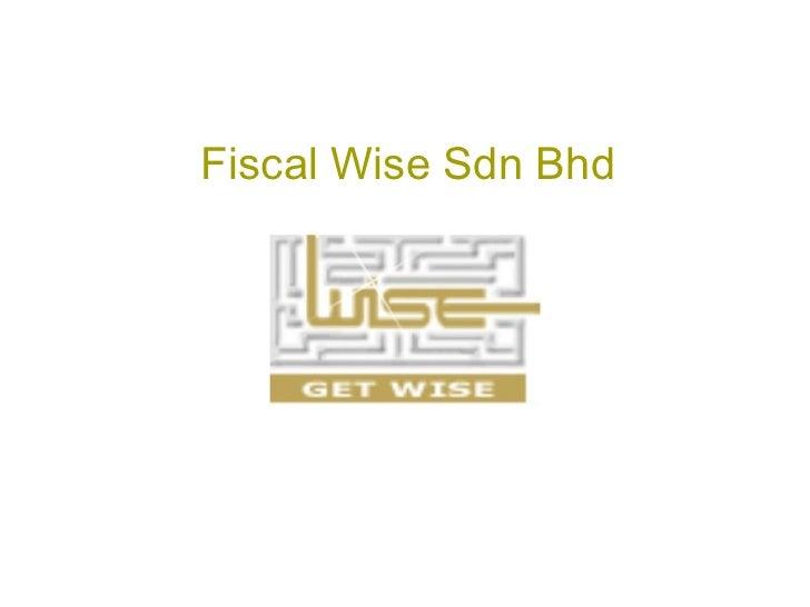 <ul><li>Fiscal Wise Sdn Bhd </li></ul>