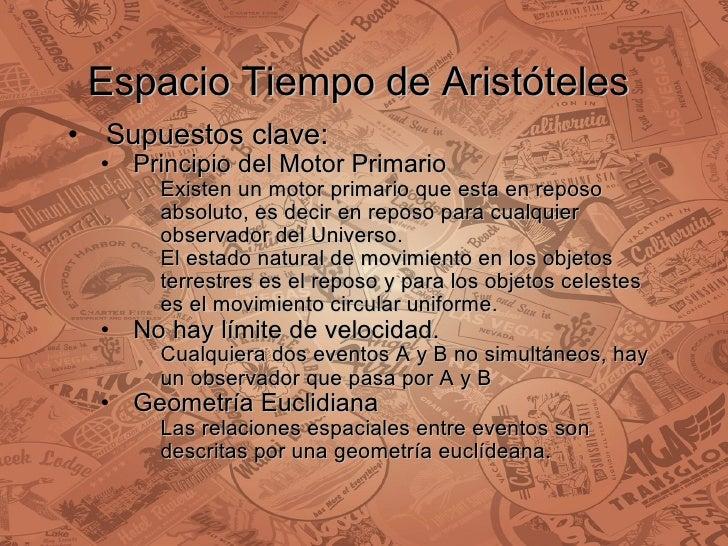 Espacio Tiempo de Aristóteles  <ul><ul><li>Supuestos clave: </li></ul></ul><ul><ul><ul><li>Principio del Motor Primario  <...