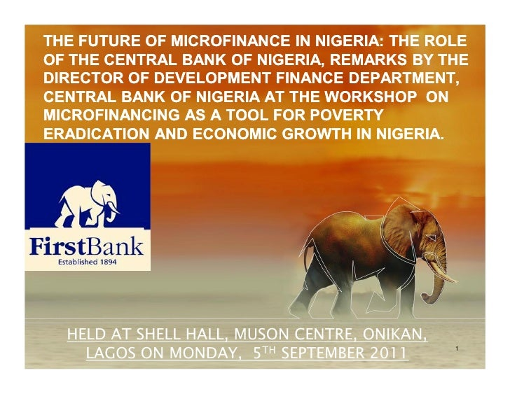THE FUTURE OF MICROFINANCE IN NIGERIA: THE ROLEOF THE CENTRAL BANK OF NIGERIA, REMARKS BY THEDIRECTOR OF DEVELOPMENT FINAN...