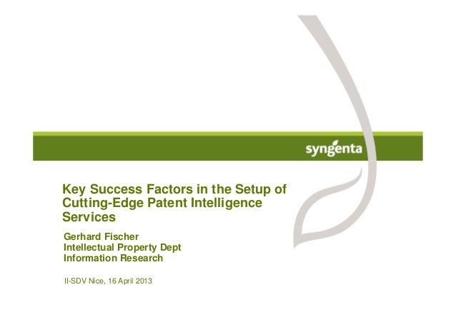 II-SDV Nice, 16 April 2013 Key Success Factors in the Setup of Cutting-Edge Patent Intelligence Services Gerhard Fischer I...