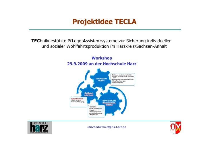 Projektidee TECLA  TEChnikgestützte PfLege-Assistenzsysteme zur Sicherung individueller     und sozialer Wohlfahrtsprodukt...