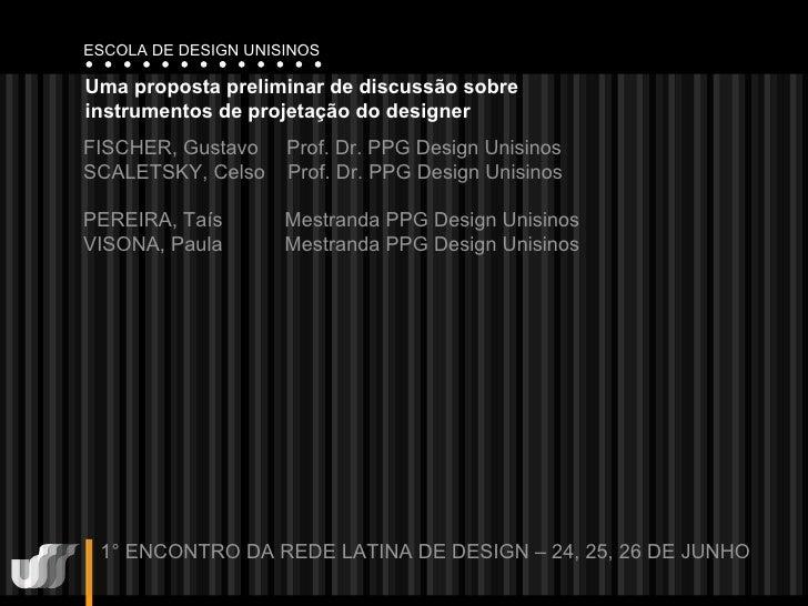 Uma proposta preliminar de discussão sobre instrumentos de projetação do designer FISCHER, Gustavo  Prof. Dr. PPG Design U...