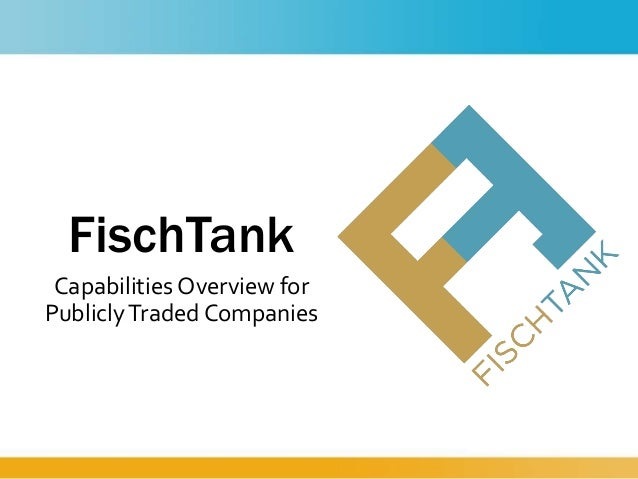 FischTank Capabilities Overview for PubliclyTraded Companies