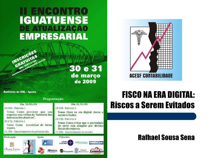 FISCO NA ERA DIGITAL: Riscos a Serem Evitados Rafhael Sousa Sena