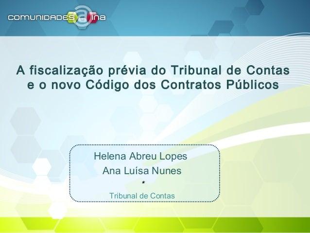 A fiscalização prévia do Tribunal de Contas e o novo Código dos Contratos Públicos Helena Abreu Lopes Ana Luísa Nunes * Tr...