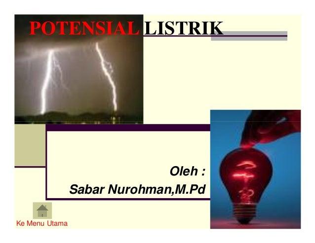 POTENSIAL LISTRIK Oleh : Sabar Nurohman,M.Pd Ke Menu Utama