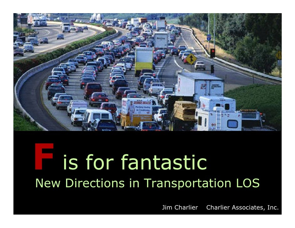 F is for fantastic New Directions in Transportation LOS                     Jim Charlier   Charlier Associates, Inc.