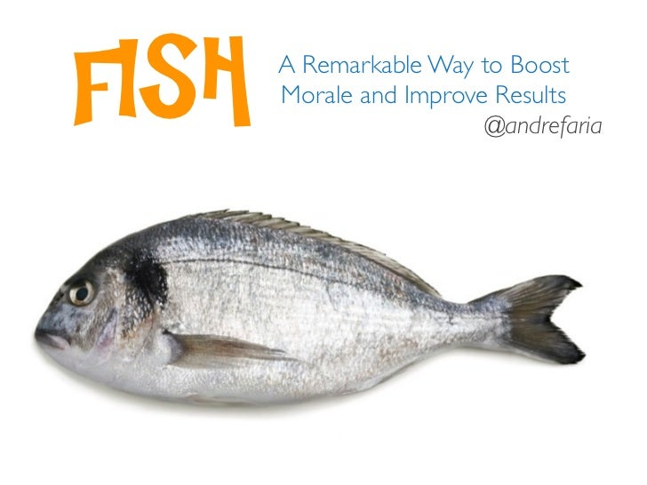 FISH   A Remarkable Way to Boost       Morale and Improve Results                         @andrefaria