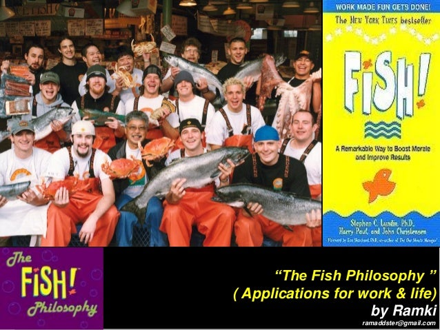 """""""The Fish Philosophy """" ( Applications for work & life) by Ramki ramaddster@gmail.com"""