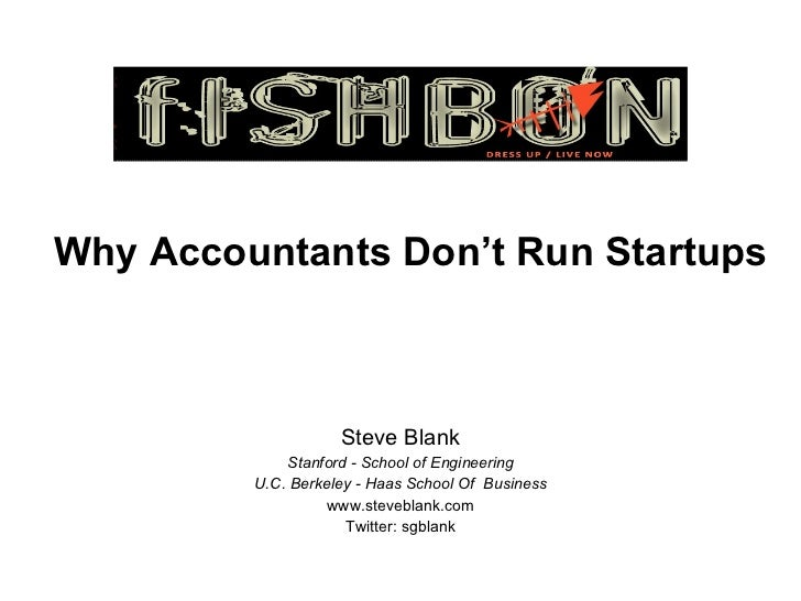 Why Accountants Don't Run Startups Steve Blank Stanford - School of Engineering U.C. Berkeley - Haas School Of  Business w...