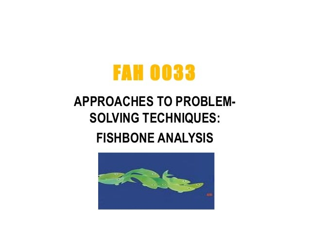 FAH 0033 APPROACHES TO PROBLEM- SOLVING TECHNIQUES: FISHBONE ANALYSIS