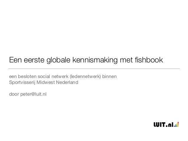 Een eerste globale kennismaking met fishbook een besloten social netwerk (ledennetwerk) binnen Sportvisserij Midwest Neder...