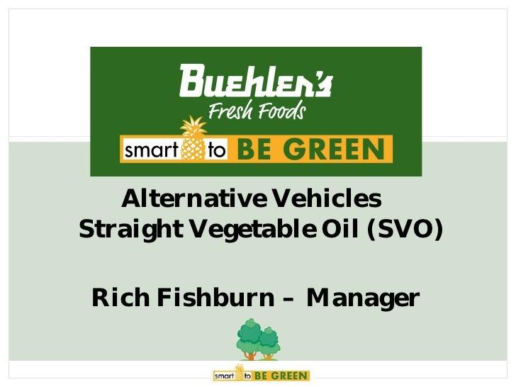 Alternative VehiclesStraight Vegetable Oil (SVO)Rich Fishburn – Manager