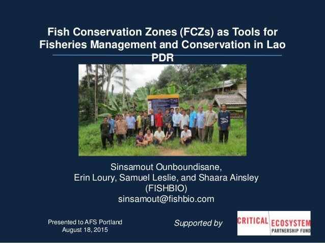 Sinsamout Ounboundisane, Erin Loury, Samuel Leslie, and Shaara Ainsley (FISHBIO) sinsamout@fishbio.com Fish Conservation Z...