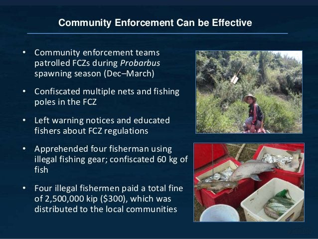 • Community enforcement teams patrolled FCZs during Probarbus spawning season (Dec–March) • Confiscated multiple nets and ...