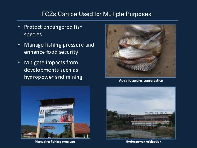 • Protect endangered fish species • Manage fishing pressure and enhance food security • Mitigate impacts from developments...