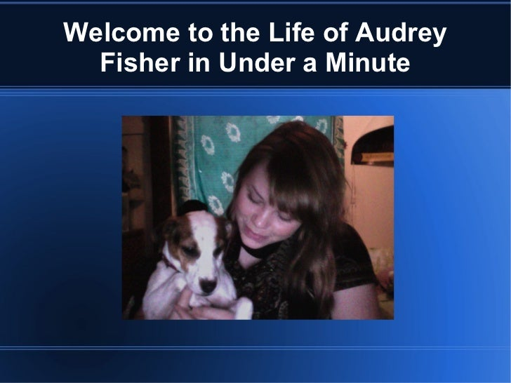 Welcome to the Life of Audrey Fisher in Under a Minute
