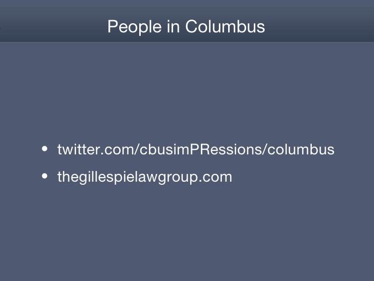 People in Columbus <ul><li>twitter.com/cbusimPRessions/columbus </li></ul><ul><li>thegillespielawgroup.com </li></ul>