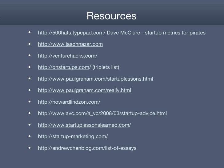 Resources <ul><li>http://500hats.typepad.com / Dave McClure - startup metrics for pirates </li></ul><ul><li>http://www.jas...