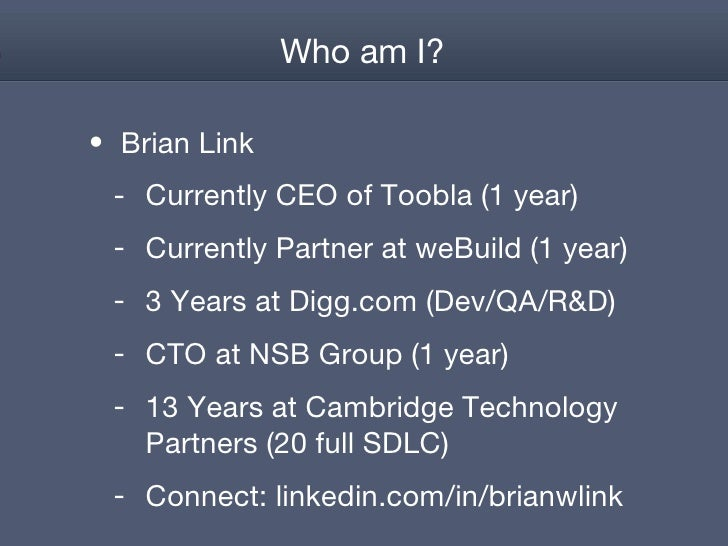 Who am I? <ul><li>Brian Link </li></ul><ul><ul><li>Currently CEO of Toobla (1 year) </li></ul></ul><ul><ul><li>Currently P...