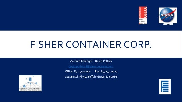 FISHER CONTAINER CORP.  Account Manager – David Pollack  david.pollack@fishercontainer.com  Office: 847.541.0000 Fax: 847....