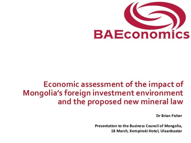 Economic assessment of the impact ofMongolia's foreign investment environment        and the proposed new mineral law     ...