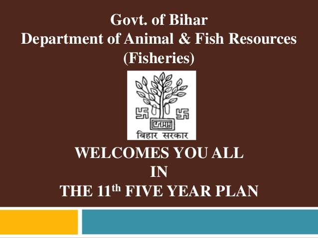 Govt. of Bihar Department of Animal & Fish Resources (Fisheries) WELCOMES YOU ALL IN THE 11th FIVE YEAR PLAN