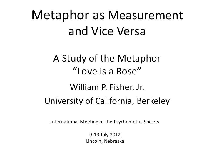 """Metaphor as Measurement         and Vice Versa   A Study of the Metaphor       """"Love is a Rose""""       William P. Fisher, J..."""